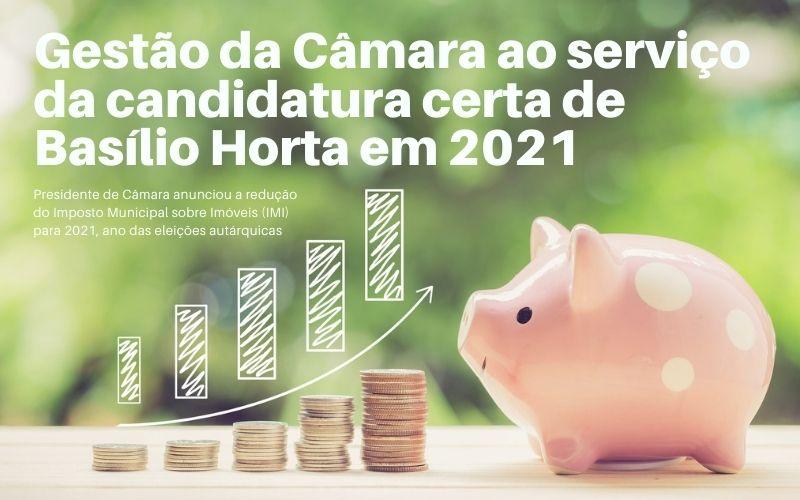 gestão da Câmara ao serviço da candidatura certa de Basílio Horta em 2021